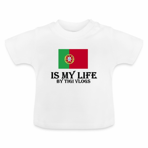 Portugal Is My Life!!!! By TIGIVLOGS!!! - Baby-T-shirt