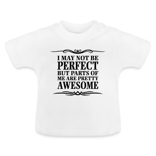 I May Not Be Perfect - Baby T-Shirt