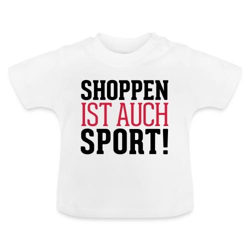 Shoppen ist auch Sport! - Baby T-Shirt