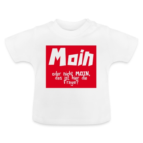 MOIN oder nicht MOIN... - Baby T-Shirt