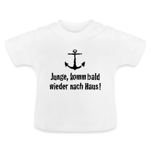 Junge, komm bald wieder nach Haus! - Baby T-Shirt