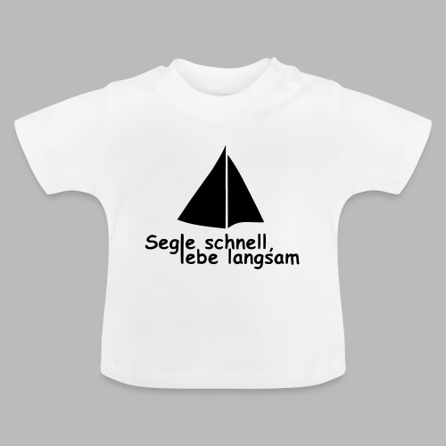 segle_schnell_lebe_langsam - Baby T-Shirt