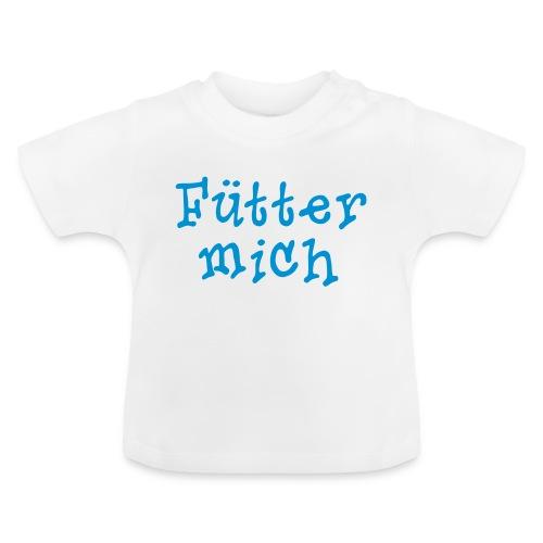 Fütter mich - Baby T-Shirt