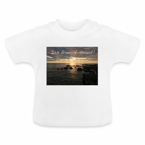 Ich brauch' Urlaub - Baby T-Shirt