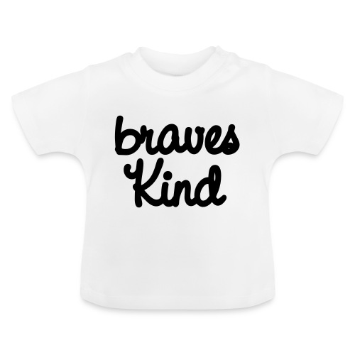 braves kind - Baby T-Shirt