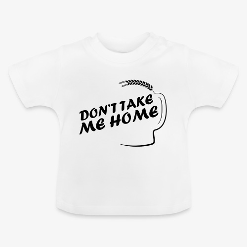 dont_take_me_home - Baby T-shirt