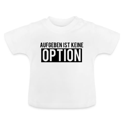 Aufgeben ist keine Option! - Baby T-Shirt