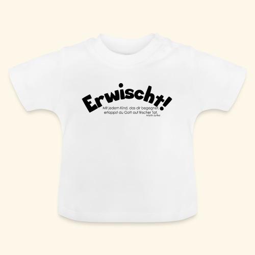 Erwischt! - Baby T-Shirt