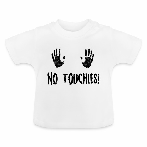 No Touchies in Black 2 Hands Above Text - Baby T-Shirt