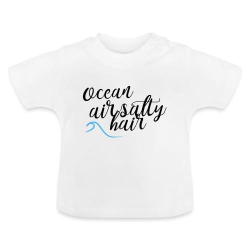 Ocean air salty hair - Baby T-Shirt