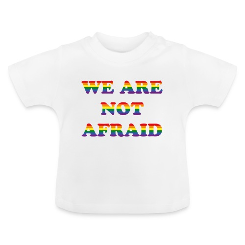We are not afraid - Baby T-Shirt