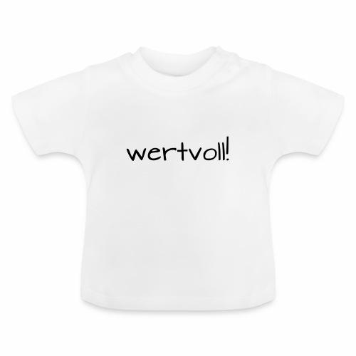 wertvoll! - Baby T-Shirt