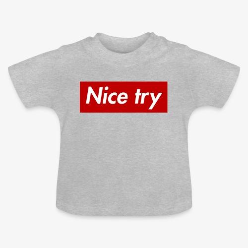 Nice try - Baby T-Shirt