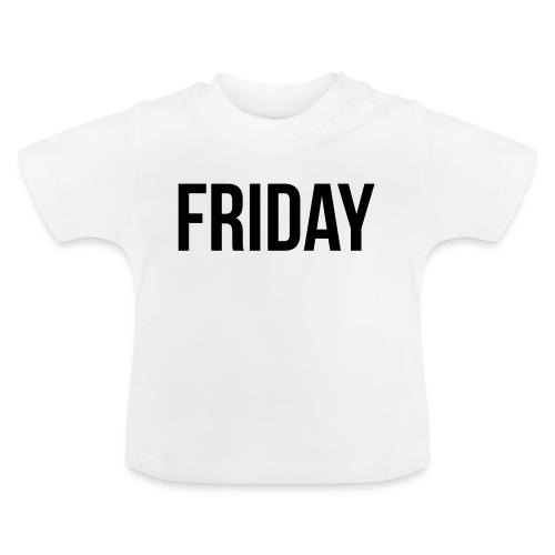 Friday - Baby T-Shirt