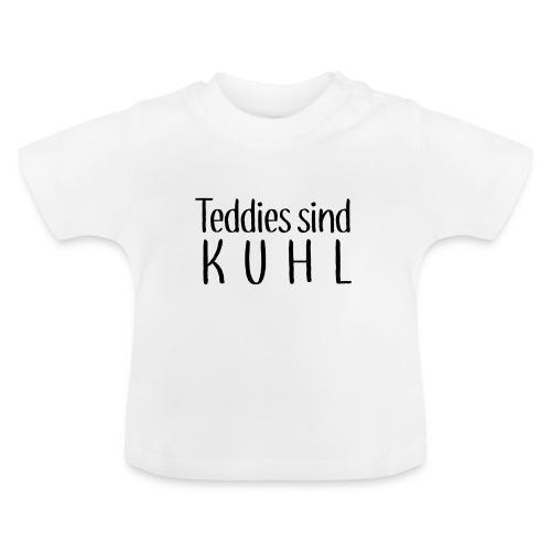 Teddies sind KUHL - Baby T-Shirt