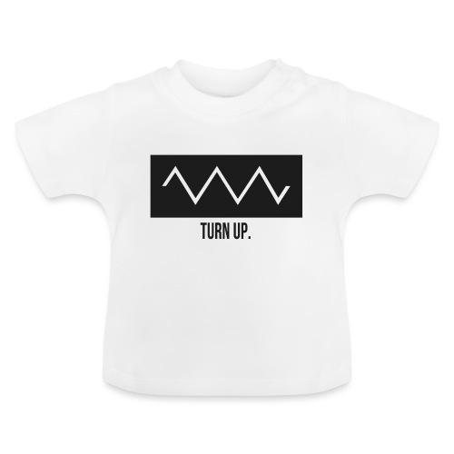 Turn Up - Baby T-Shirt