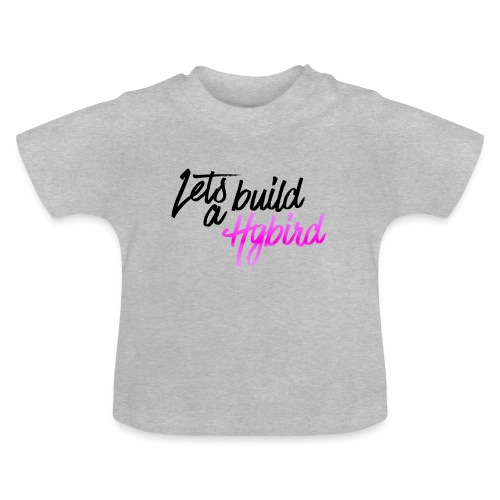 Lets Build A hybrid - Baby T-Shirt