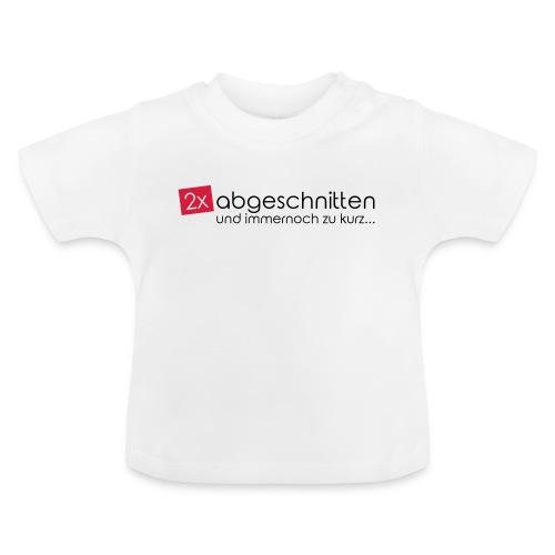 2x abgeschnitten... - Baby T-Shirt