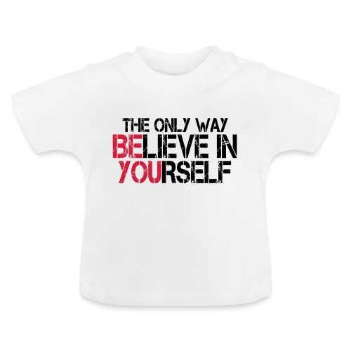 Believe in yourself - Baby T-Shirt
