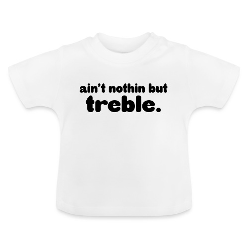 ain't notin but treble - Baby-T-skjorte
