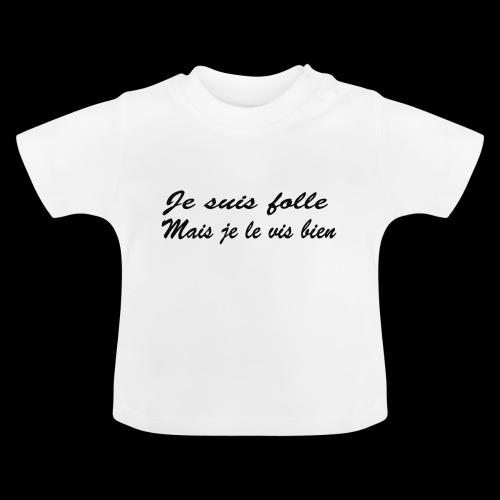 je suis folle - T-shirt Bébé