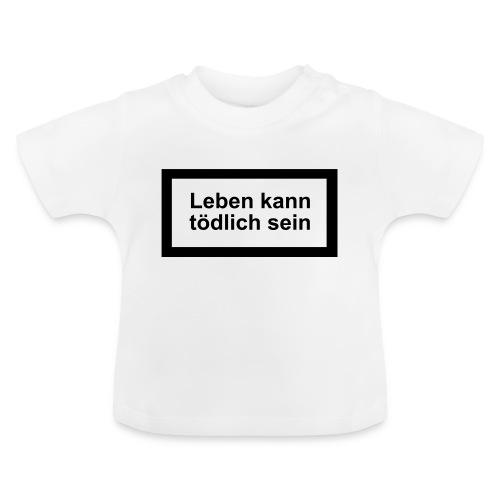 leben_kann_toedlich_sein - Baby T-Shirt