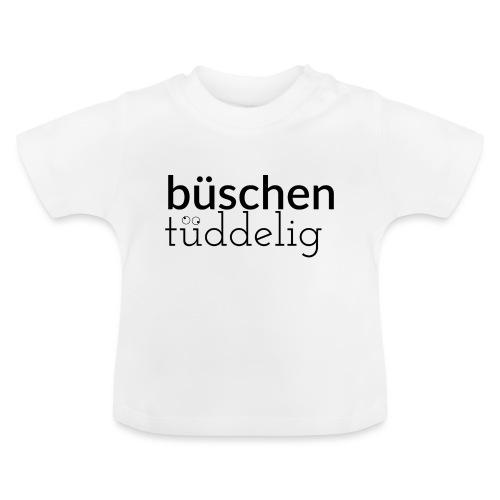 Büschen Tüddelig - das Design für Zerstreute - Baby T-Shirt