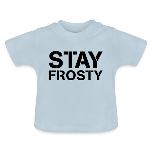 Stay Frosty - Baby T-Shirt