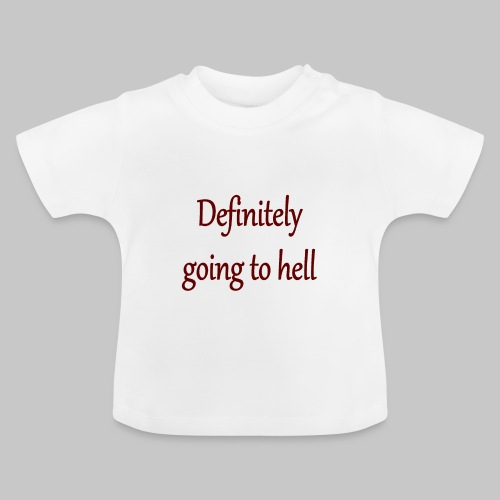 Definitely going to hell - Baby T-Shirt