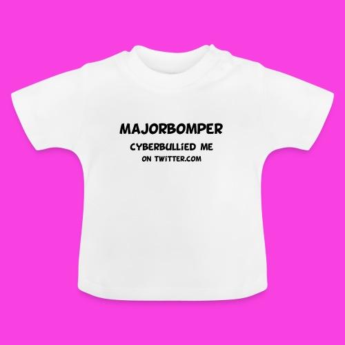 Majorbomper Cyberbullied Me On Twitter.com - Baby T-Shirt
