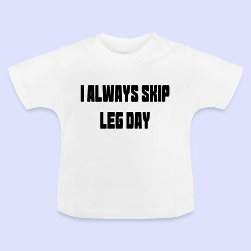 Ik sla benen dag altijd over - Baby T-shirt