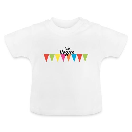 Not Vegan - Baby T-Shirt