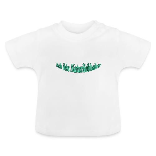 Ich bin Naturliebhaber - Baby T-Shirt