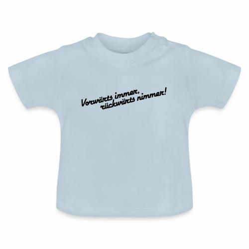 Vorwärts immer rückwärts nimmer alleinstehend - Baby T-Shirt