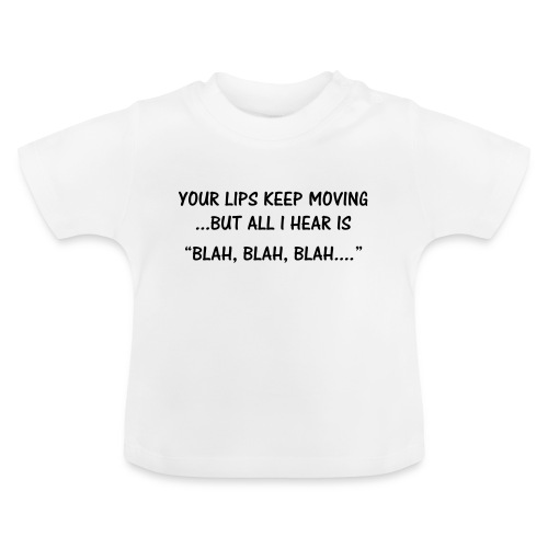 Your lips keep moving - Baby T-Shirt