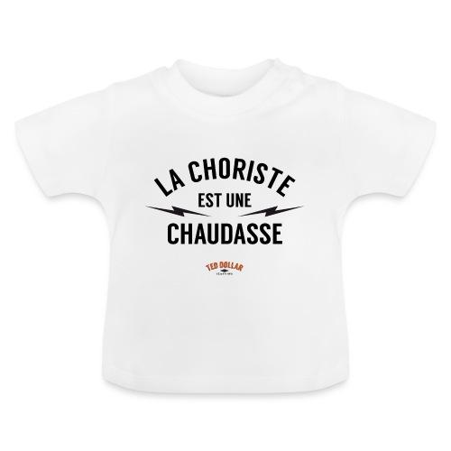 la choriste est une chaudasse - T-shirt Bébé