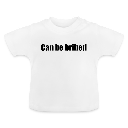 Can be bribed - Baby T-Shirt