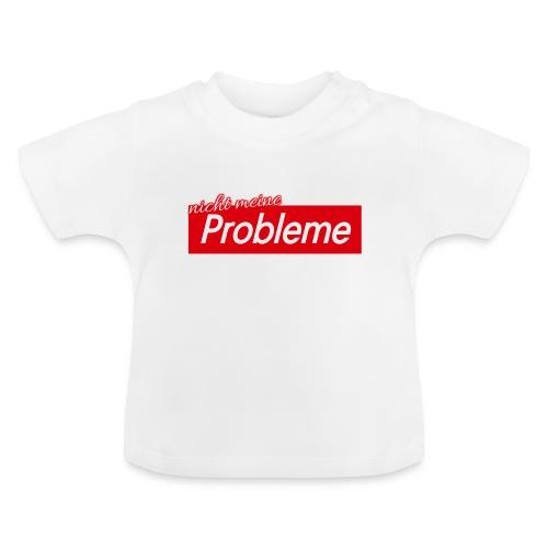 Nicht meine Probleme - Baby T-Shirt