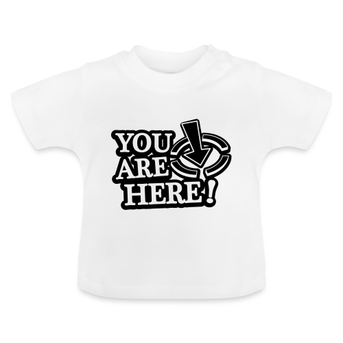 You are here! - Baby T-Shirt