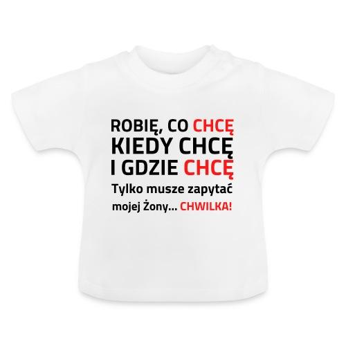 ROBIĘ CO CHCĘ KIEDY CHCĘ I GDZIE CHCĘ - Koszulka niemowlęca