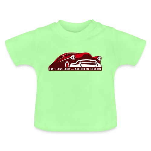 Kustom Car - Fast, Low, Loud ... And Out Of Contro - Baby T-Shirt