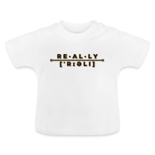 really slogan - Baby T-Shirt