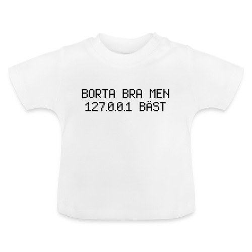 Borta bra men 127.0.0.1 bäst - Baby-T-shirt