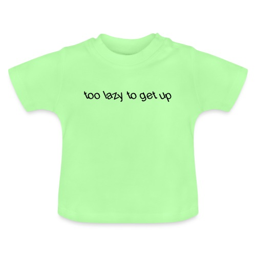 too lazy to get up - Baby T-Shirt