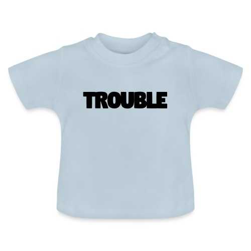 Trouble - Baby T-Shirt