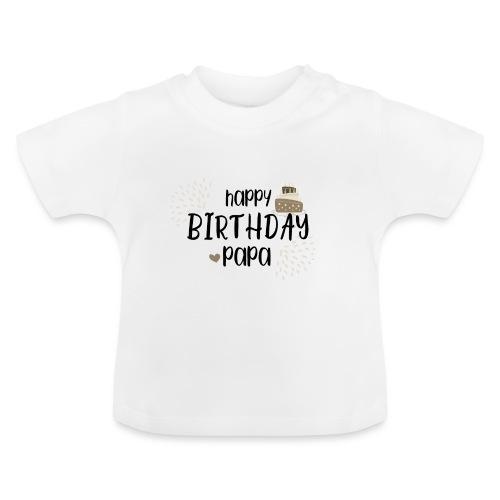 HAPPY birthday, Papa - Baby T-Shirt