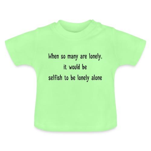 Selfish to be lonely alone - Vauvan t-paita