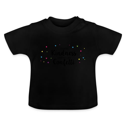 Throw Kindness around like Confetti - Baby T-Shirt
