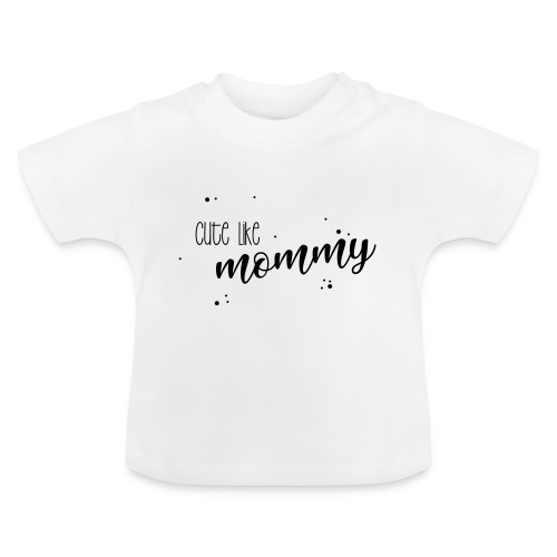 shirtsbydep cute like mommy - Baby T-shirt