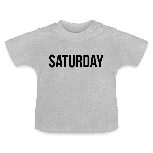 Saturday - Baby T-Shirt
